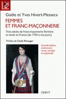 Femmes et franc-maçonnerie - Trois siècles de franc-maçonnerie mixte en France (de 1740 à nos jours)-Gisèle Hivert-Messeca , Yves Hivert-Messeca