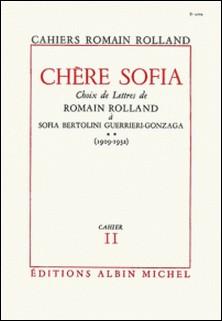 Chère Sofia - tome 2 - Choix de lettres de Romain Rolland à Sofia Bertolini Guerrieri-Gonzaga (1909-1932), cahier nº11-Romain Rolland , Romain Rolland
