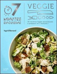 Veggie - 30 recettes hyper savoureuses à préparer en 7 minutes !-Ingrid Bernard