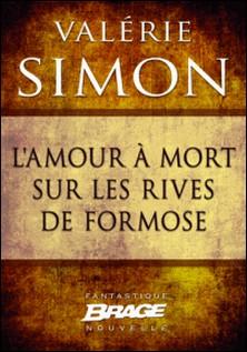 L'Amour à mort sur les rives de Formose-Valérie Simon