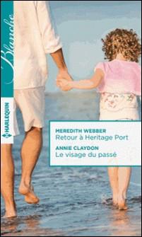Retour à Heritage Port - Le visage du passé-Meredith Webber , Annie Claydon