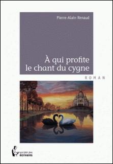 À qui profite le chant du cygne-Pierre-Alain Renaud