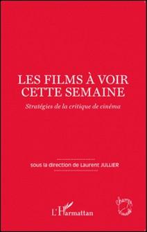 Les films à voir cette semaine - Stratégies de la critique de cinéma-Laurent Jullier