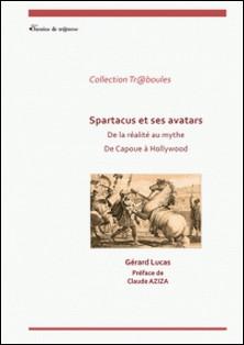 Spartacus - De la réalité au mythe - De Capoue à Hollywood-Gérard Lucas