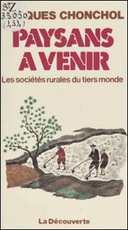 Paysans à venir : les sociétés rurales du tiers monde - Les sociétés rurales du tiers-monde-Jacques Chonchol