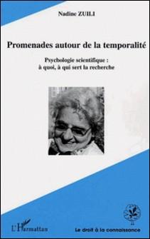 Promenades autour de la temporalité - Psychologie scientifique : à quoi, à qui sert la recherche-Nadine Zuili