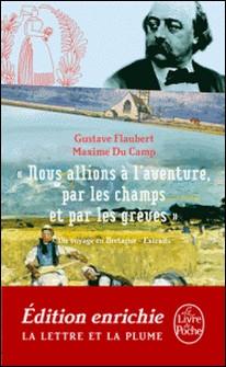 Nous allions à l'aventure par les champs et par les grèves-Gustave Flaubert , Maxime Du Camp
