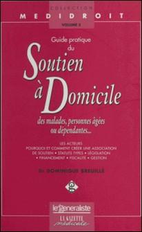 Guide pratique du soutien à domicile des malades, personnes âgées ou dépendantes...-Dominique Breuillé