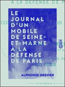 Le Journal d'un mobile de Seine-et-Marne à la défense de Paris - 1870-1871-Alphonse Grenier , Jules Grenier