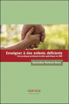 Enseigner à des enfants déficients - Une pratique professionnelle spécifique en IME-Geneviève Portevin-Serre