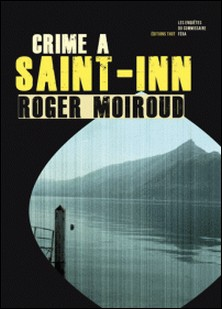 Crime à Saint-Inn - Enquête au lac Bourget-Roger Moiroud