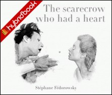 The Scarecrow Who Had a Heart - Hybrid'Book-Stéphane Fédorowsky