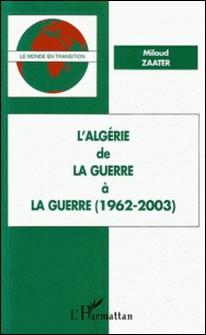 L'Algérie - De la guerre à la guerre (1962-2003)-Miloud Zaater