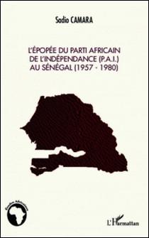L'épopée du Parti Africain de l'Indépendance (P.A.I) au Sénégal (1957-1980)-Sadio Camara