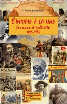 Ethiopie à la une - Journaux et publicirés 1865-1935-Gérard Bossolasco