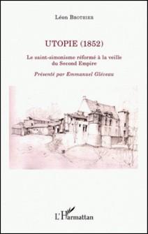 Utopie (1852) - Le saint-simonisme réformé à la veille du Second Empire-Léon Brothier