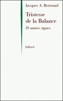 Tristesse de la Balance - Et autres signes-Jacques-A Bertrand