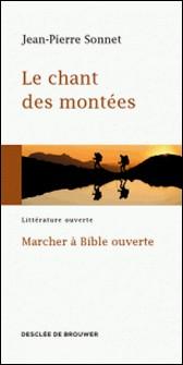 Le chant des montées - Marcher à Bible ouverte-Jean-Pierre Sonnet