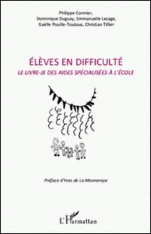 Elèves en difficulté - Le livre-je des aides spécialisées à l'école-Philippe Cormier , Dominique Duguay , Emmanuelle Lesage , Gaëlle Pouille-Toutous