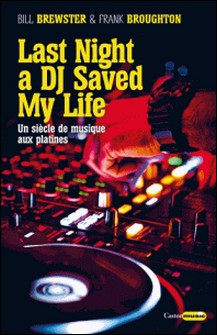 Last night a DJ saved my life - Un siècle de musique aux platines-Bill Brewster , Frank Broughton