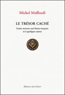 Le trésor caché - Lettre ouverte aux francs-maçons et à quelques autres-Michel Maffesoli