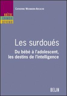 Les surdoués. Du bébé à l'adolescent. Les destins de l'intelligence-Catherine Weismann-Arcache , Editions Belin