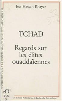 Tchad, regards sur les élites ouaddaïennes-Issa Hassan Khayar