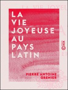 La Vie joyeuse au pays latin - À travers l'antiquité-Pierre Antoine Grenier
