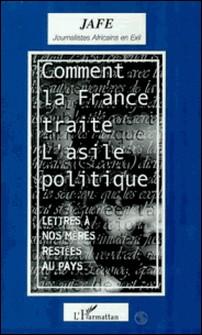 Comment la France traite l'asile politique - Lettres à nos mères restées au pays-Collectif