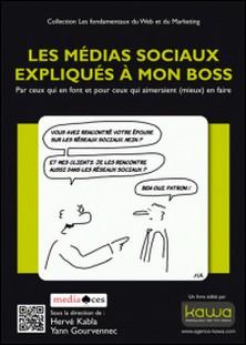 Les médias sociaux expliqués à mon boss - Par ceux qui en font et pour ceux qui aimeraient (mieux) en faire-Hervé Kabla , Yann Gourvennec