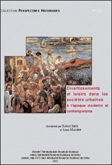 Divertissements et loisirs dans les sociétés urbaines à l'époque moderne et contemporaine : actes du colloque-Robert Beck