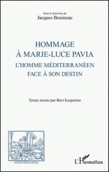 Hommage à Marie-Luce Pavia - L'homme méditerranéen face à son destin-Jacques Bouineau