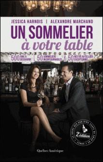 Un sommelier à votre table - 2e édition-Jessica Harnois , Alexandre Marchand