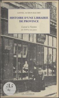 Histoire d'une librairie de province : Lanoë à Nantes de 1838 à nos jours-Lionel Audion