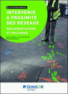 Intervenir à proximité des réseaux - Réglementations et pratiques-Jean Paul Mourier , Philippe Rigaudeau , Guy Lascombes