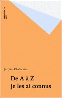 Je les ai connus - De A à Z-Jacques Chabannes