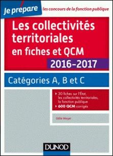 Les collectivités territoriales en fiches et QCM 2016-2017 - 4e éd. - Catégories A, B et C-auteur