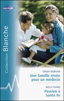 Une famille rêvée pour un médecin - Passion à Santa Fe (Harlequin Blanche)-Sarah Morgan , Molly Evans