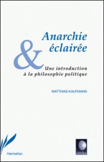 Anarchie éclairée - Une introduction à la philosophie politique-Matthias Kaufmann