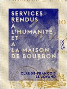 Services rendus à l'humanité et à la maison de Bourbon - Depuis 1779 jusqu'au 8 juillet 1815-Claude-François le Joyand