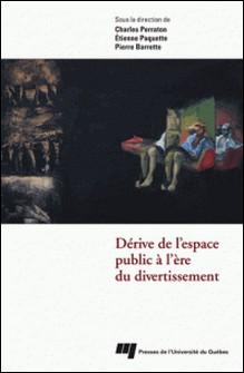 Dérive de l'espace public à l'ére du divertissement-Etienne Paquette