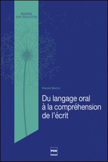 Du langage oral à la compréhension de l'écrit-Maryse Bianco