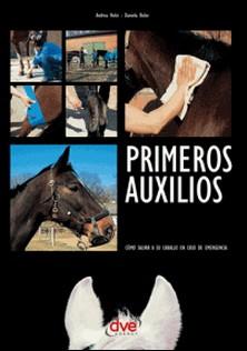 Primeros auxilios. Cómo salvar a su caballo en caso de emergencia-Andrea Holst , Daniela Bolze