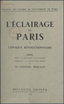 L'éclairage de Paris à l'époque révolutionnaire - Thèse pour le Doctorat d'université présentée à la faculté des lettres-Auguste-Philippe Herlaut