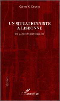 Un situationniste à Lisbonne - Et autres histoires-Carlos K. Debrito