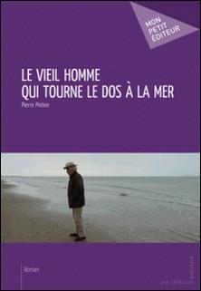 Le vieil homme qui tourne le dos à la mer-Pierre Pinton