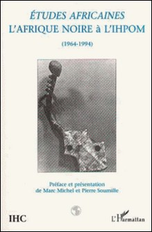 Études africaines - L'Afrique noire à l'IHPOM, 1964-1994-Marc Michel