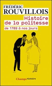 Histoire de la politesse - De la Révolution à nos jours-Frédéric Rouvillois