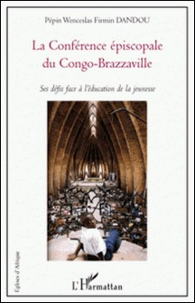 La Conférence épiscopale du Congo-Brazzaville - Ses défis face à l'éducation de la jeunesse-Pépin Wenceslas Firmin Dandou