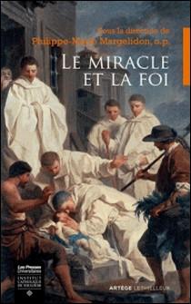 Le miracle et la foi - Actes du colloque des 21-22 octobre 2016 à Rocamadour-Collectif